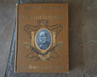Antique Hardcover History Book The Illustrious Life of William McKinley, Our Martyred President 1902