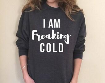 I Am Freaking Cold Sweatshirt, Winter, #Iamfreakingcold #FunnyShirt I am Always Cold Sweatshirt, Unisex Sweatshirt, Cold Sweatshirt