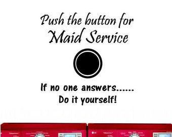 Push the button for Maid Service, If no answer, do it yourself-  Funny Vinyl Wall Decal Art Wall Decor Wall Words