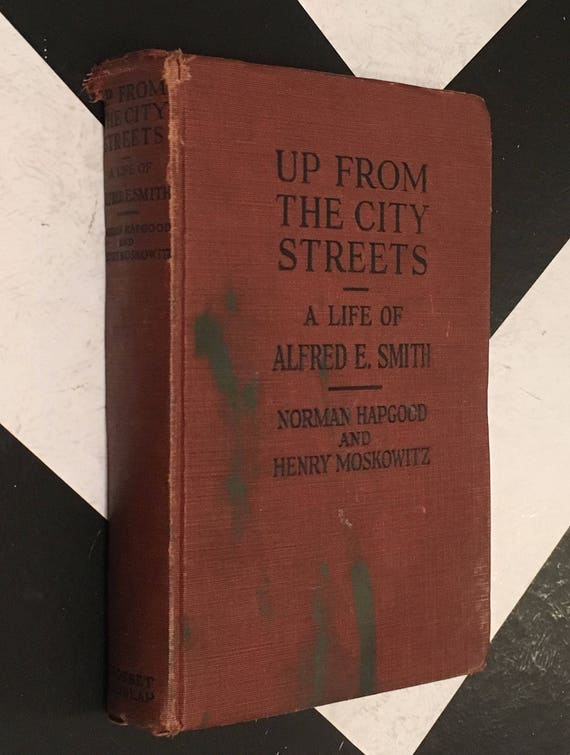 Up from the City Streets - A Life of Alfred E. Smith by Norman Hapgood and Henry Moskowitz (Hardcover, 1928)