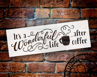 It's A Wonderful Life After Coffee - Word Art Stencil - Select Size - STCL1658 - by StudioR12