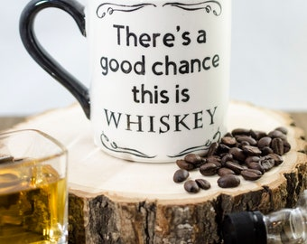 Father's day gift, Whiskey mug, Gift for dad, Personalized mug, There's a good chance this is whiskey, Funny gift for him, Groomsmen gift