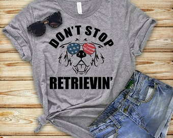 Golden Retriever Mom, Don't Stop Retrievin' Dog Mom, Fur Mama, Retriever Mom, Retriever Shirt, Dog Mom Shirt, Gifts For Dog Lovers, 4th July