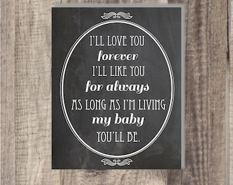 INSTANT Download 8x10 I'll love You Forever I'll Like You For Always As Long As I'm Living My Baby You'll Be, Nursery print Chalkboard print