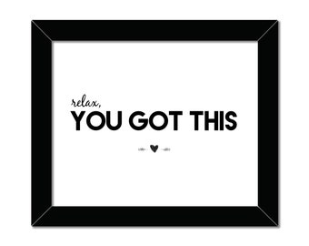 Relax, You Got This   8x10   Home Decor   Motivational Art   Inspirational Quote   Office Decor   Gift For Her   Instant Download Printable