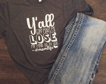 Y'all gonna make me lose my mind tee, dmx tee, mom shirt, womens clothing, womens tee, graphic tee, mom life tshirt, tshirt
