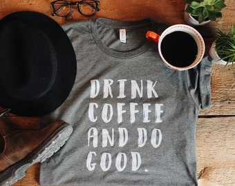 Coffee shirt graphic tee t-shirt gift for her t shirt mom shirt funny shirt gift for friend  coffee gift for mom coffee lovers gift mom gift