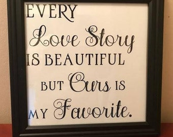 Framed Quote, Every Love Story is Beautiful but Ours is My Favorite, Wedding Gift, Engagement Gift