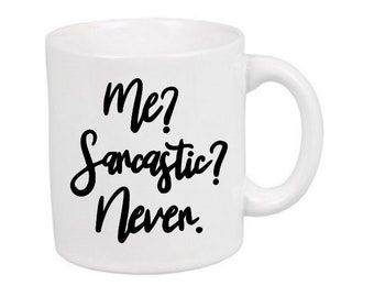 Me? Sarcastic? Never Funny Snarky Mug Coffee Cup Gift Home Decor Kitchen Bar Gift for Her Him Any Color Personalized Custom Jenuine Crafts