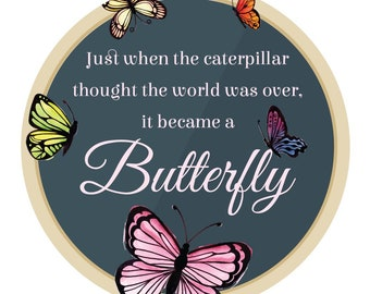 Butterfly - Window cling - Butterfly window cling - Just when the caterpillar thought... - Butterfly Caterpillar Quote - Quote Cling
