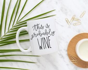 This is Probably Wine Mug, Funny Mug, Wine Gift, Funny Wine Mug, Coffee Mug, Coworker, Gift for Her, Sister, Mom, Wine, Wine Lover, Gift