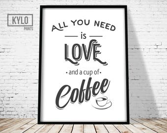 Coffee Quote, Coffee Typography, Coffee Wall art, All you need is love and coffee Print, Love and Coffee Print, Love Coffee Print, Latte Art