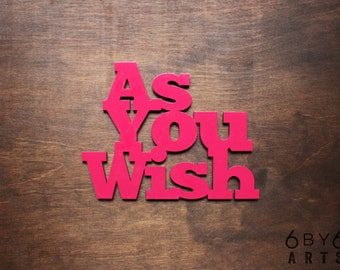 As You Wish - (Small) Laser Cut Wood Sign Wall Art