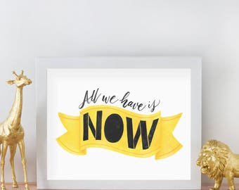 All We Have Is Now - Art Print