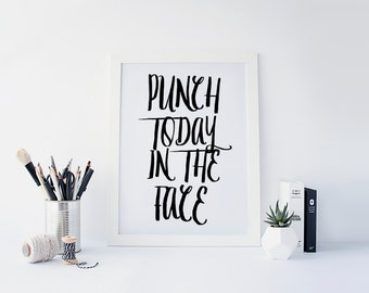 """PRINTABLE Art """"Punch Today In the face"""" Typography Poster Typography Art Print Apartment Decor Dorm Decor Inspirational Quote Home Decor"""