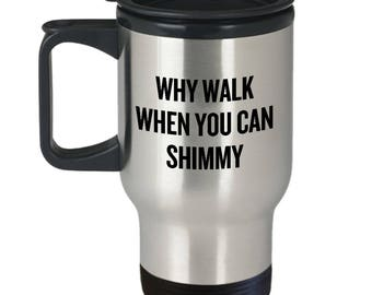 Funny Belly Dance Mug - Belly Dancer Present - Why Walk When You Can Shimmy - Bellydance