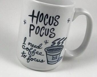 Coffee Mug - Hocus Pocus I Need Coffee to Focus - 15 ounce - Latte - Hot Chocolate - Cappuccino - Gift -