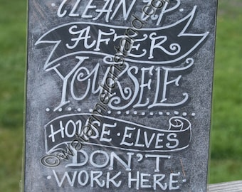 Chalkboard Art Poster Clean Up After Yourselves House Elves don't Live Here quote digital 4x6print Downloadable greeting card or mini poster