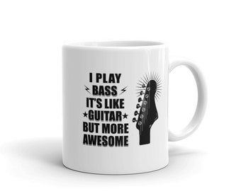 Bass Player Mug I Play Bass Its Like Guitar But More Awesome