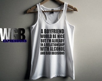 A boyfriend would be nice but I'm already in a relationship with alcohol and bad decisions womans tank top white humor funny gift