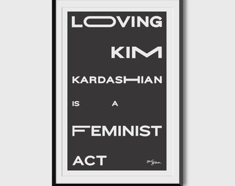 Loving Kim Kardashian is a Feminist Act 11x17 Poster