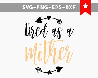 tired as a mother svg file, wifey shirt iron on decals #momlife cricut, mom svg, moms tired svg, mom life svg,  cuttable quote svg, eps, dxf