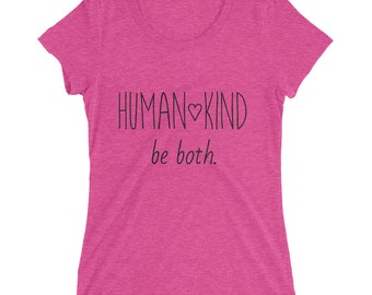 Human Kind Be Both Shirt for Women • Soft Bella Tri-Blend