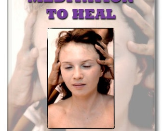 Spiritual Book. MEDITATION TO HEAL Healing through the meditative process to bring the four-fold body system back into balance and harmony.