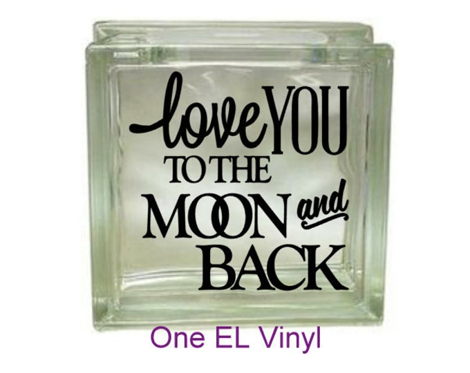 Love You To The Moon and Back - Vinyl Decal for a DIY Glass Block, Block Not Included