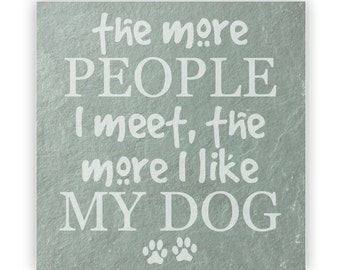 Tile - Large Slate 12in - 13828 The More People I Meet, The More I Like My Dog
