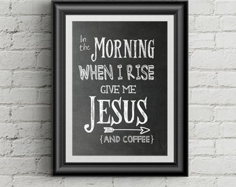 In The Morning When I Rise Give Me Jesus Coffee And Jesus Christian Wall Art Print Inspirational Art Hymn Wall Art