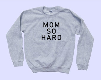 MOM SO HARD - Mother Crewneck Sweater