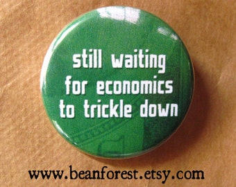 "still waiting for economics to trickle down - bernie sanders pin button democrat campaign 1.25"" pinback badge - refrigerator magnet fridge"