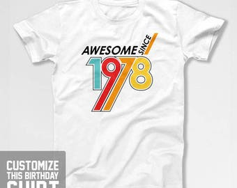 Funny Birthday T Shirt 40th Birthday Gifts For Dad Birthday Shirt Custom Year Bday Awesome Since 1978 Birthday Mens Ladies Tee CTM-1136