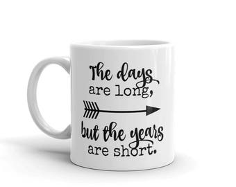 The Days Are Long, But the Years Are Short Coffee Tea Mug - Choose Size