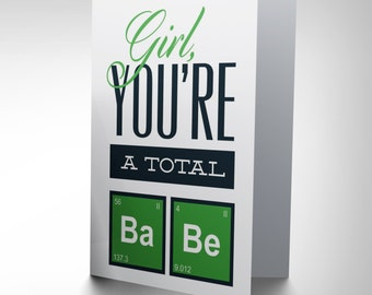 Total Babe / Breaking Bad / Chemistry / Valentine / Anniversary Card CP1576