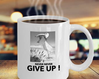 Never never give up, don't give up. message coffee mug, never quit mug, message coffee mug.