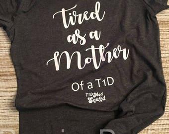 Tired As A T1D Mother Tee-T1D Mod Squad-Awareness shirt-Type 1 Diabetes
