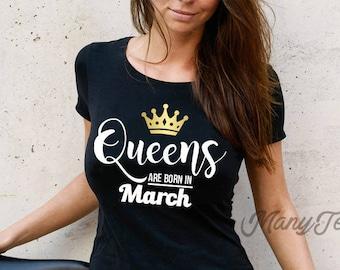 Queens are born in march queens are born in march shirts march birthday gift march birthday shirt march girls tshirt march girls t shirt