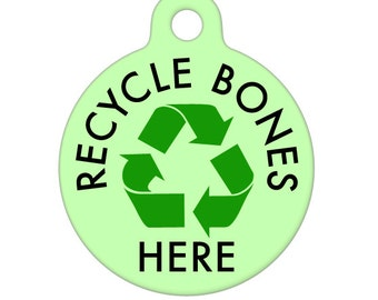 Pet ID Tag - Recycle Bones Here Pet Tag, Dog Tag