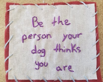 Be The Person Your Dog Thinks You Are Patch