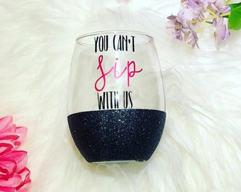 GLITTER DIPPED | You Can't Sip With us Stemless Wine Glass