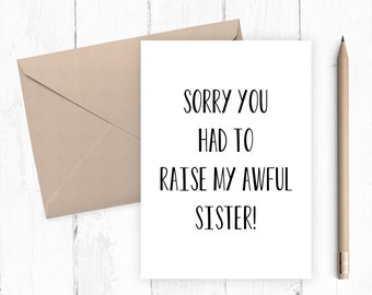 Mothers Day Card Birthday card for Mum Funny Card - Sorry you had to raise my awful sister. Mum Greeting Card Mother Mum Nan