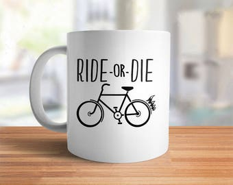 Funny Cycling Gift for Bike Lover Mug, funny bike mug, bicycle coffee mug, biking mug, bicycle gift for bicyclist ride or die bike rider cup