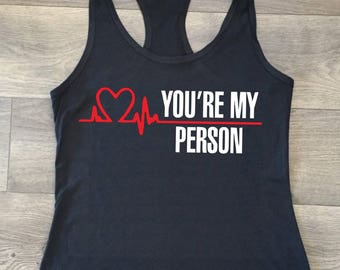 You're My Person Grey's Anatomy Inspired T-shirt or Tank Top , Meredith and Cristina, Derek, McDreamy, Besties, Couples, Nurse, scandal