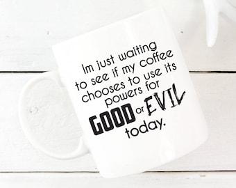 Unique Coffee Mug, Funny Coffee Mug, Ceramic Coffee Mug, Quote Mug, Funny Mug, Gift For Him, Gift For Her, Good vs Evil 1067