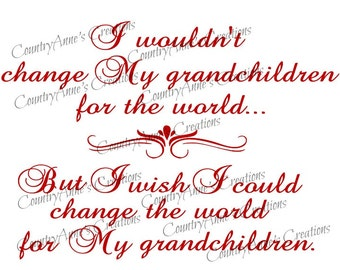 SVG PNG DXF Eps Ai Wpc Cut file for Silhouette, Cricut, Pazzles - Wish I could Change the World for Grandchildren svg