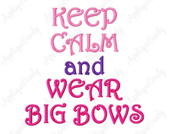 Keep Calm and Wear Big Bows 3 Embroidery Design 4x4 5x5 6x6 7x7 8x8 Bow Sweet Cute Simple Easy GirlINSTANT DOWNLOAD