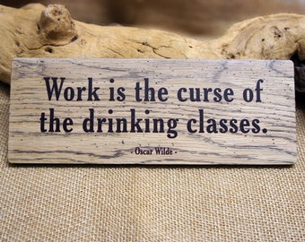Work is the Curse... a solid Oak sign with Oscar Wilde Quotation