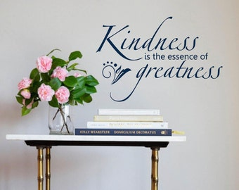 Kindness is the essence of greatness Wall Decal, Vinyl Letters, Multiple Colors